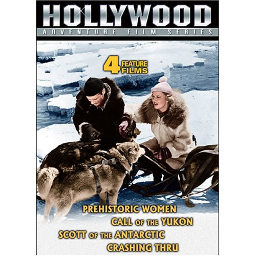Hollywood Adventure Film Series: Prehistoric Women/Call of the Yukon/Scott of the Antartic/Crashing