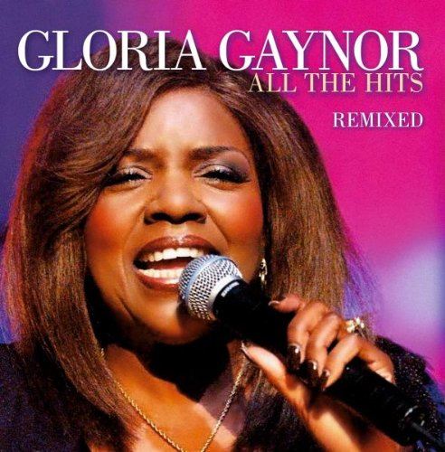 Gloria Gaynor - All the Hits: Remixed - Zortam Music