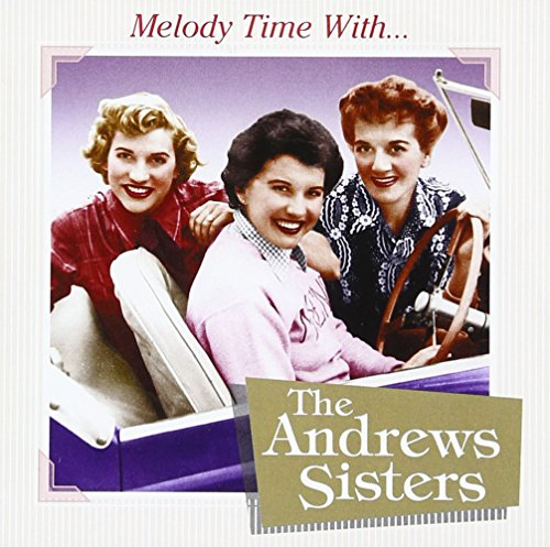 The Andrews Sisters - Melody Time with the Andrews Sisters - Zortam Music