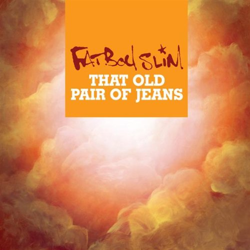 Fatboy Slim - That Old Pair Of Jeans - Zortam Music