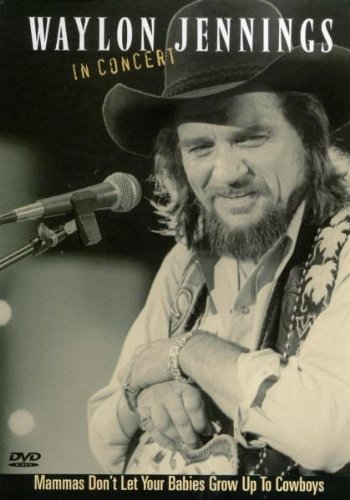 Waylon Jennings: Mammas Don't Let Your Babies Grow Up To Be Cowboys