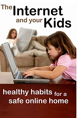 The Internet and Your Kids: Healthy Habits for a Safe Online Home