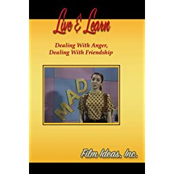 Live & Learn:  Dealing With Anger, Dealing With Friendship