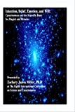 Intention, Belief, Emotion, and Will; Consciousness and The Scientific Basis for Magick and Miracles