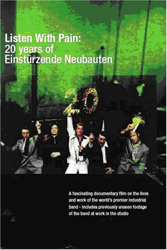 Listen with Pain: 20 Years of Einsturzende Neubauten