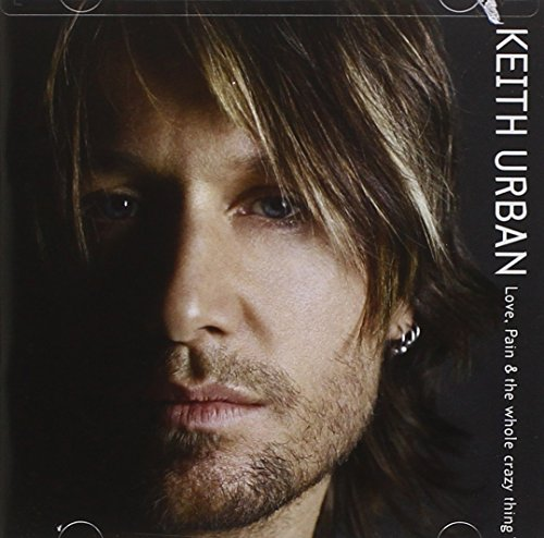 Keith Urban - Love, Pain and the Whole Crazy Thing - Zortam Music