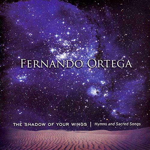 Fernando Ortega - The Shadow of Your Wings: Hymns and Sacred Songs - Zortam Music
