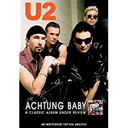 U2 - Achtung Baby : A Classic Album Under Review