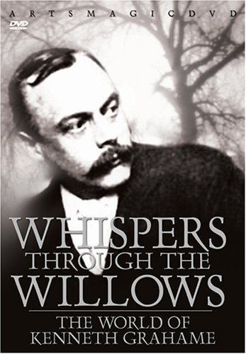 Whisper Through the Willows: The World of Kenneth Grahame
