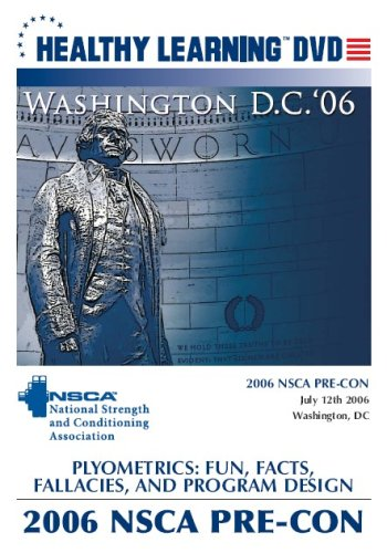 2006 NSCA Pre-Con Plyometrics: Fun, Facts, Fallacies, and Program Design