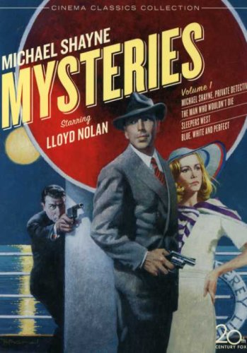 Michael Shayne Mysteries Vol. 1 (Michael Shayne: Private Detective / The Man Who Wouldn't Die / Sleepers West / Blue, White, and Perfect)