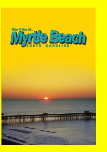 Take A Tour Of... Myrtle Beach South Carolina