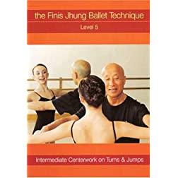 The Finis Jhung Ballet Technique: Centerwork Level, Vol. 5