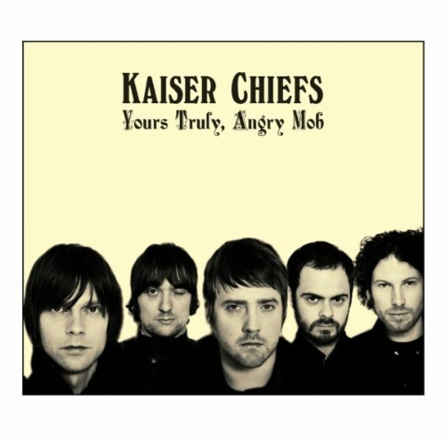 Kaiser Chiefs - Yours Truly, Angry Mob - Zortam Music