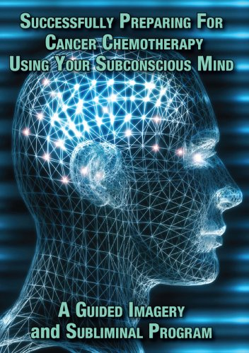 Successfully Preparing for Cancer Chemotherapy Using Your Subconscious Mind A Guided Imagery and Subliminal Program