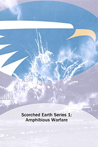 Scorched Earth Series 1: Amphibious Warfare