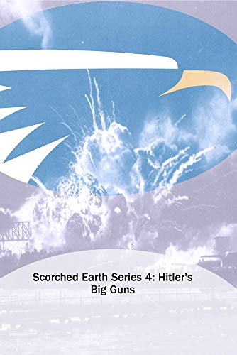 Scorched Earth Series 4: Hitler's Big Guns