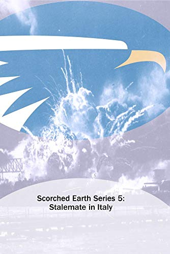 Scorched Earth Series 5: Stalemate in Italy