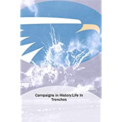 Campaigns in History:Life In Trenches