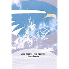 Zulu War's - The Road To Isandlwana