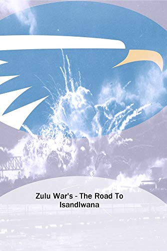Zulu War's - The Road To Isandlwana