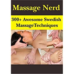 Massage Nerd: 300+ Awesome Swedish Massage Techniques