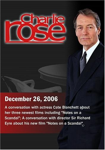 Charlie Rose with Cate Blanchett; Richard Eyre (December 26, 2006)