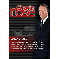 Charlie Rose with John F. Burns; Hilary Swank; Todd Field (January 3, 2007)