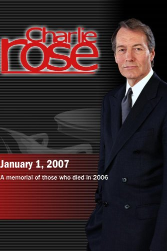 Charlie Rose with a special appreciation of those who died in 2006 (January 1, 2007)