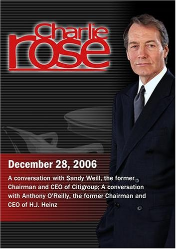 Charlie Rose with Sandy Weill; Anthony O'Reilly (December 28, 2006)