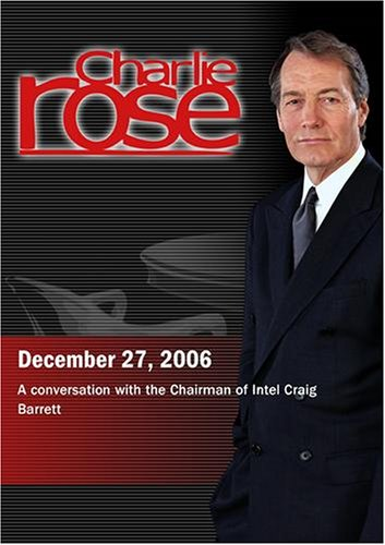 Charlie Rose with Craig Barrett (December 27, 2006)