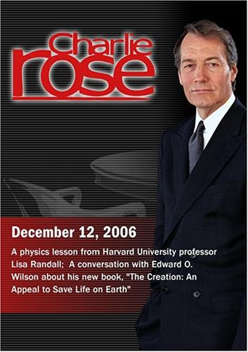 Charlie Rose with Lisa Randall; E.O. Wilson (December 12, 2006)