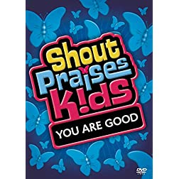 Shout Praises!: Kids You Are Good