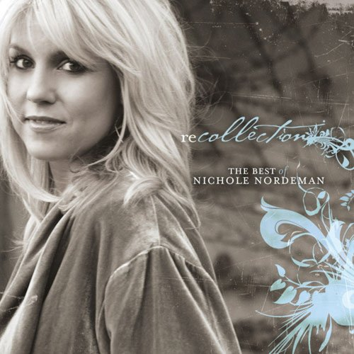 Nichole Nordeman - Recollection: The Best of Nichole Nordeman - Zortam Music