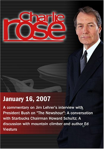 Charlie Rose with a clip from Jim Lehrer's interview with President Bush; Howard Schultz; Ed Viesturs (January 16, 2007)
