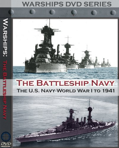 The Battleship Navy: The U.S. Navy WWI to 1941