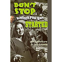 Don't Stop Before You Get Started! An Adventure In Self-Esteem
