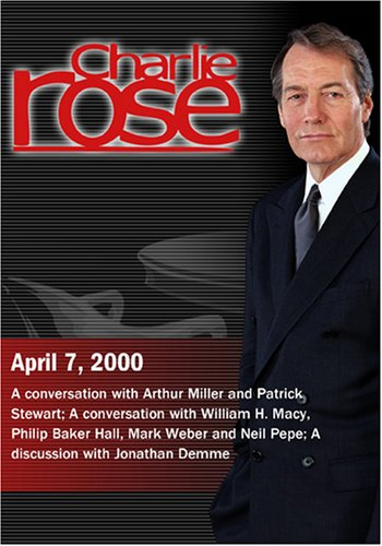 Charlie Rose with Arthur Miller; Patrick Stewart; William H. Macy; Jonathan Demme (April 7, 2000)