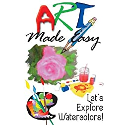 Art Made Easy: Lets Explore Watercolors!