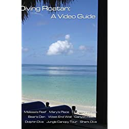 Diving Roatan; A Video Guide