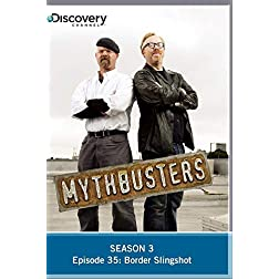 Mythbusters Season 3 - Episode 35: Border Slingshot