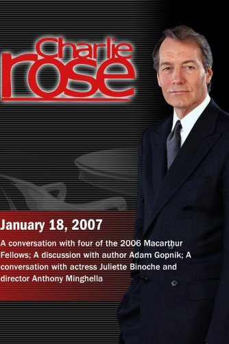 Charlie Rose with George Saunders, John Rich, Anna Schuleit, Atul Gawande; Adam Gopnik; Juliette Binoche, Anthony Minghella (January 18, 2007)