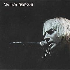 Sia - Lady Croissant