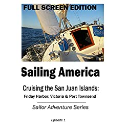 Sailing America - Cruising the San Juan Islands: Friday Harbor, Victoria & Port Townsend