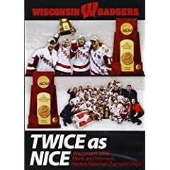 Twice as Nice: Wisconsin's 2006 Men's and Women's Hockey National Championships