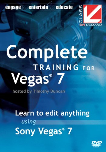 Class on Demand:Complete Training for Sony Vegas 7: Sony Vegas Educational training Tutorial DVD