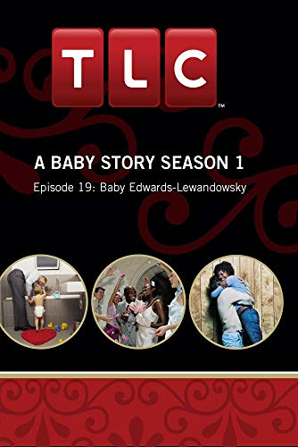 A Baby Story Season 1 - Episode 19: Baby Edwards-Lewandowsky