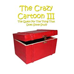 The Crazy Cartoon III: The Quest For The Thing That Does Some Stuff
