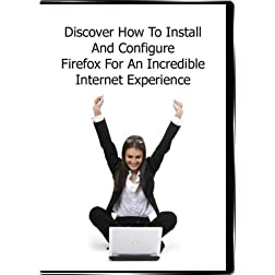 Discover How To Install And Configure Firefox For An Incredible Internet Experience...