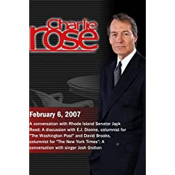 Charlie Rose with Senator Jack Reed; David Brooks and E.J. Dionne; Josh Groban (February 6, 2007)